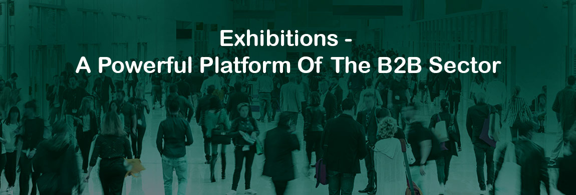Exhibitions - A Powerful Platform Of The B2B Sector