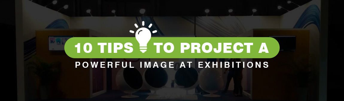 10 Tips To Project A Powerful Image At Exhibitions