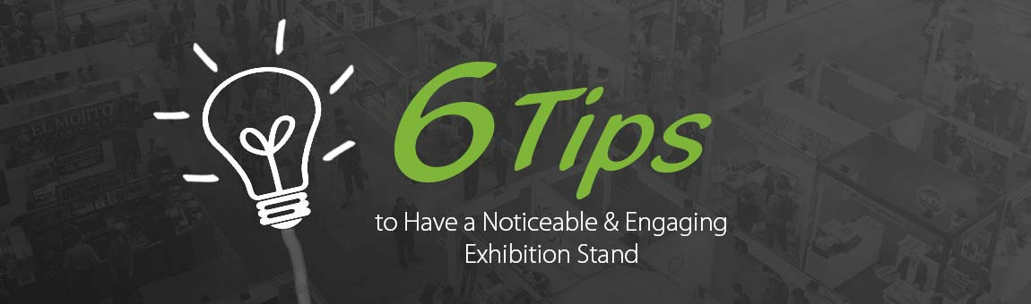 6 Tips to Have a Noticeable & Engaging Exhibition Stand